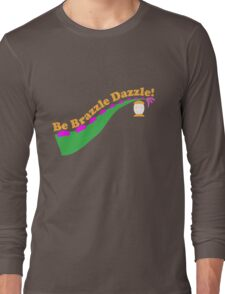 Be Brazzle Dazzle Long Sleeve T-Shirt