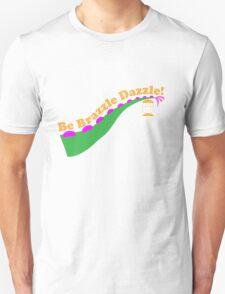 Be Brazzle Dazzle T-Shirt