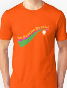 Be Brazzle Dazzle T-Shirt