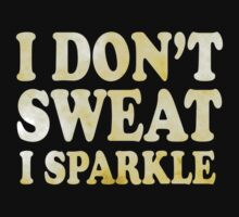 I Don't Sweat I Sparkle by creationswall