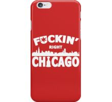 F***IN' Right Chicago iPhone Case/Skin