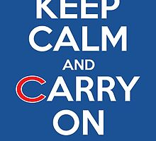 Keep Calm Carry On Cubs by RaddSurfer