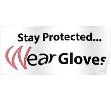 Stay Protected...Wear Gloves! Poster