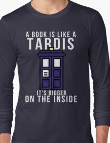 """A book is like a Tardis, it's bigger on the inside"" Long Sleeve T-Shirt"