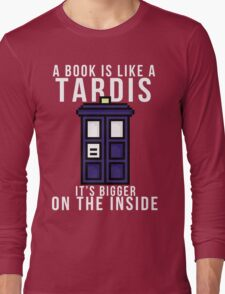 """""""A book is like a Tardis, it's bigger on the inside"""" Long Sleeve T-Shirt"""