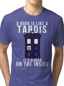 """A book is like a Tardis, it's bigger on the inside"" Tri-blend T-Shirt"