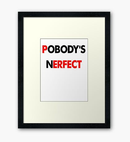 Nobody's Perfect Framed Print