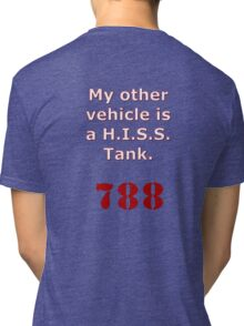 My other vehicle is a H.I.S.S. Tank Version 2 Tri-blend T-Shirt