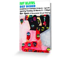ROY WILKINS DEF DISKO exhibition of paintings Greeting Card