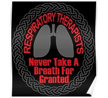 RESPIRATORY THERAPISTS NEVER TAKE A BREATH FOR GRANTED Poster