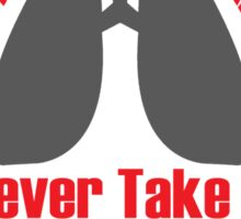 RESPIRATORY THERAPISTS NEVER TAKE A BREATH FOR GRANTED Sticker