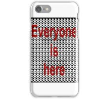 Everyone is here iPhone Case/Skin