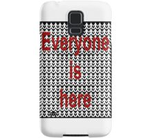Everyone is here Samsung Galaxy Case/Skin