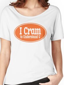 I Cram to Understand U Women's Relaxed Fit T-Shirt
