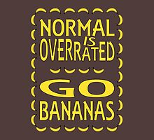 Normal is overrated, go bananas! by Lenka24