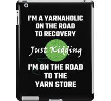 I'm A Yarnaholic On The Road To Recovery iPad Case/Skin