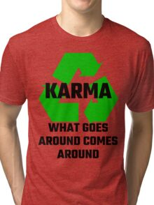 Karma What Goes Around Comes Around Tri-blend T-Shirt