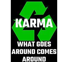 Karma What Goes Around Comes Around Photographic Print