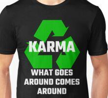 Karma What Goes Around Comes Around Unisex T-Shirt