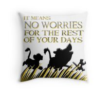 """""""It means no worries for the rest of your days. Hakuna Matata!"""" - Lion King Throw Pillow"""