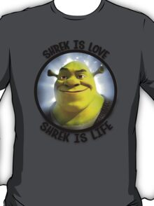 Shrek is Love, Shrek is Life. T-Shirt