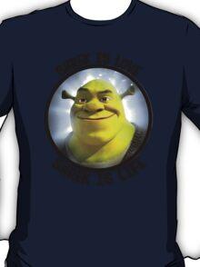 Shrek is Love, Shrek is Life. T-Shirt