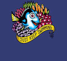 Just Keep Swimming! Unisex T-Shirt