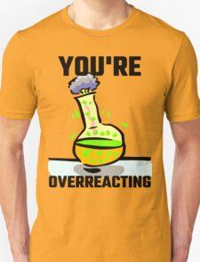 You're Overreacting Unisex T-Shirt