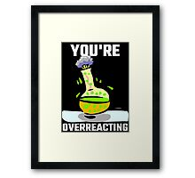 You're Overreacting Framed Print