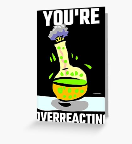 You're Overreacting Greeting Card