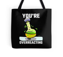 You're Overreacting Tote Bag