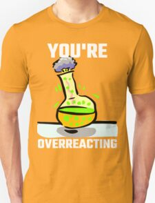 You're Overreacting T-Shirt