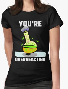 You're Overreacting Womens Fitted T-Shirt