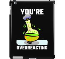 You're Overreacting iPad Case/Skin