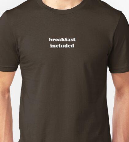 Breakfast Included Unisex T-Shirt