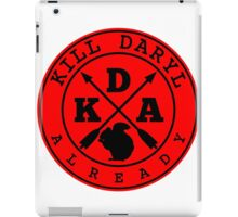 Kill Daryl Already iPad Case/Skin