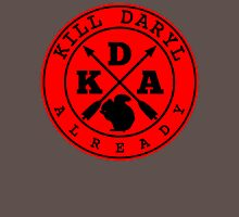 Kill Daryl Already Unisex T-Shirt