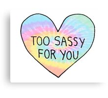 Too Sassy For You - Tie Dye Canvas Print