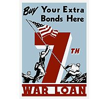 Buy Your Extra Bonds Here - 7th War Loan Photographic Print