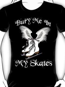 Bury Me In My Skates 2 T-Shirt