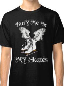 Bury Me In My Skates 2 Classic T-Shirt
