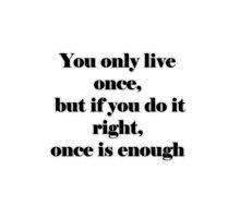 live once... by whiteygilroy