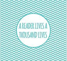 A Reader Lives A Thousand Lives by believeluna