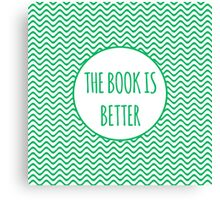 The Book Is Better 2 Canvas Print