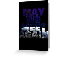 May We Meet Again Greeting Card