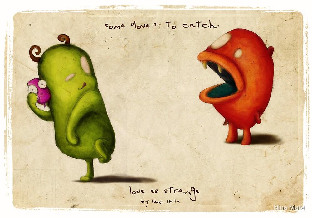 Love Es Strange Critters  by Nina Mata