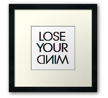 LOSE YOUR DNIM Framed Print