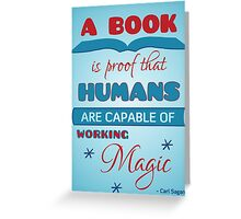 A book is proof that humans are capable of working magic Greeting Card