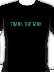 Frank the Tank! T-Shirt