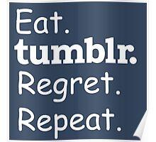 EAT, TUMBLR, REGRET, RPEAT Poster